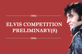 Elvis Competition Preliminaries (Morning)